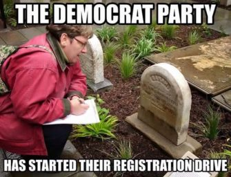 'Bring Out Your Dead!' The Democrats Are Enrolling Voters!
