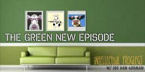 Joe Dan Gorman - Green New Episode